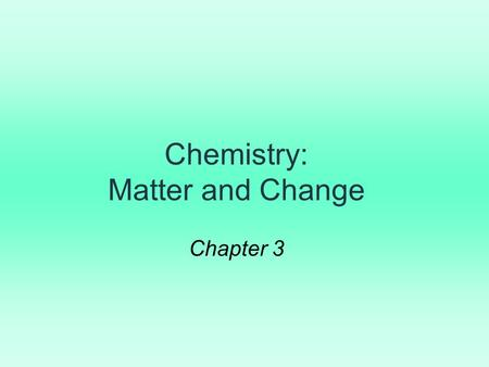 Chemistry: Matter and Change Chapter 3. 1. Matter is anything that occupies space and has mass. 2. A substance is a form of matter that has a definite.