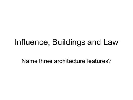 Influence, Buildings and Law Name three architecture features?
