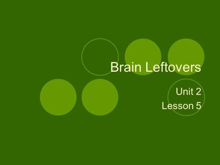 Brain Leftovers Unit 2 Lesson 5. Warm Up How did we find out so much about the human nervous system?  Human Injury/Operation  Imaging Techniques  Animal.