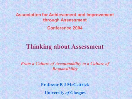 Association for Achievement and Improvement through Assessment Conference 2004 Thinking about Assessment From a Culture of Accountability to a Culture.