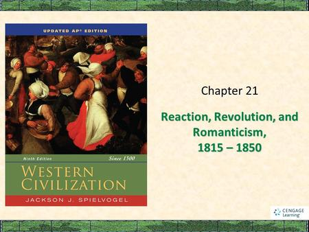 Reaction, Revolution, and Romanticism, 1815 – 1850 Chapter 21.