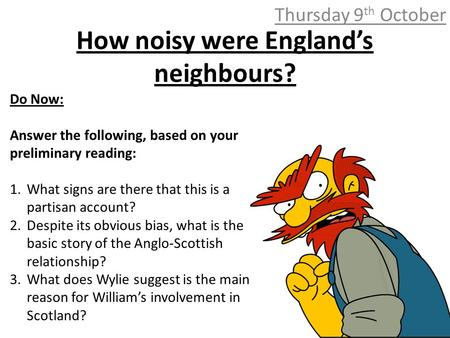 How noisy were England's neighbours? Thursday 9 th October Do Now: Answer the following, based on your preliminary reading: 1.What signs are there that.