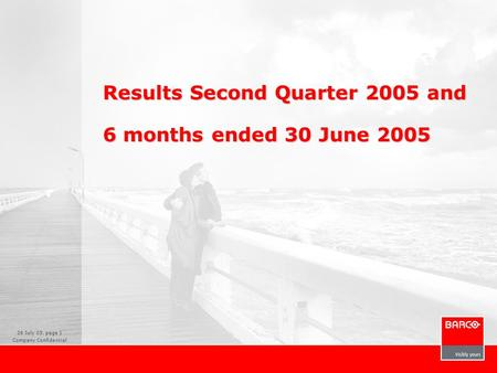 26 July 05, page 1 Company Confidential Results Second Quarter 2005 and 6 months ended 30 June 2005.
