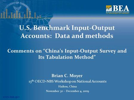 "Www.bea.gov U.S. Benchmark Input-Output Accounts: Data and methods Comments on ""China's Input-Output Survey and Its Tabulation Method"" Brian C. Moyer 13."