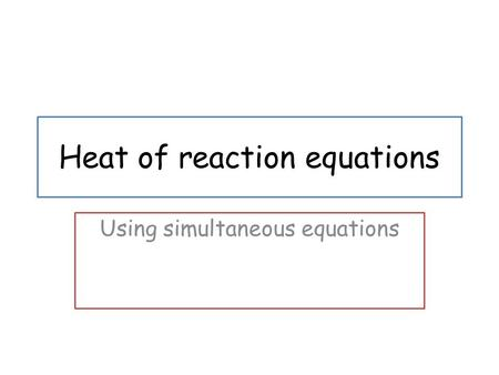 Heat of reaction equations Using simultaneous equations.