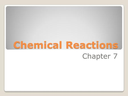 Chemical Reactions Chapter 7. Describing Reactions 7.1 What type of change is happening in the picture? When charcoal burns, it changes into other substances.