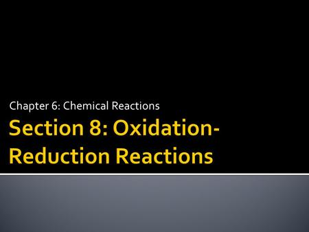 Chapter 6: Chemical Reactions.  Identify redox reactions.  Identify and write equations for combustion reactions.