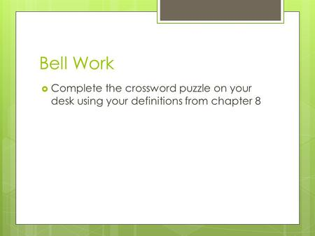 Bell Work  Complete the crossword puzzle on your desk using your definitions from chapter 8.