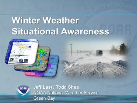 Winter Weather Situational Awareness Jeff Last / Todd Shea NOAA National Weather Service Green Bay.