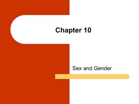 Chapter 10 Sex and Gender. Chapter Outline Sex: The Biological Dimension Gender: The Cultural Dimension Gender Stratification in Historical and Contemporary.