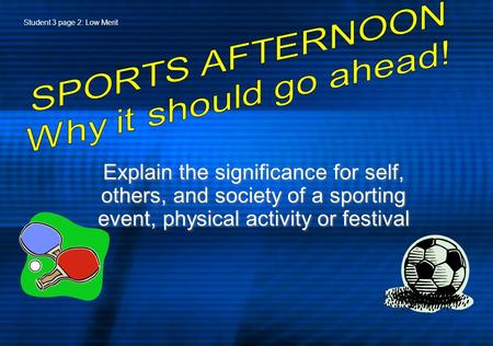 Explain the significance for self, others, and society of a sporting event, physical activity or festival Student 3 page 2: Low Merit.