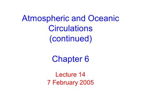 Lecture 14 7 February 2005 Atmospheric and Oceanic Circulations (continued) Chapter 6.