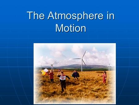 The Atmosphere in Motion. What is air pressure? It is the weight of the atmosphere above as it pushes down on earth's surface.