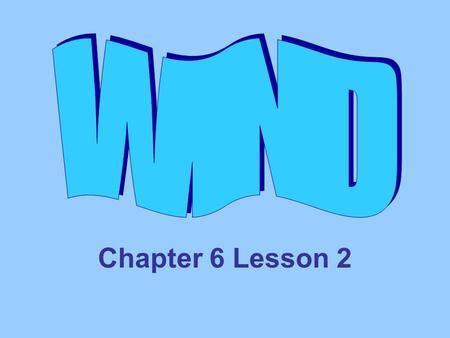 Chapter 6 Lesson 2. What is Wind? Air moves from areas of high pressure to areas of low pressure. Latitude – measure of how far north or south a place.