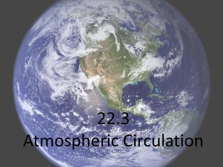 22.3 Atmospheric Circulation. It all starts with unequal heating of Earth that cause differences in pressure Warm air is less dense, rises and creates.
