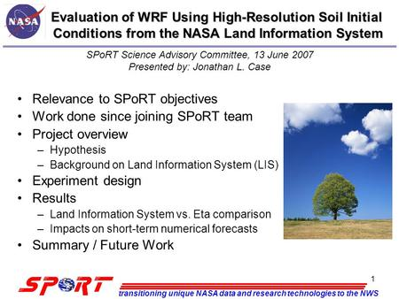 Transitioning unique NASA data and research technologies to the NWS 1 Evaluation of WRF Using High-Resolution Soil Initial Conditions from the NASA Land.