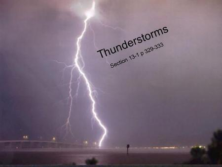 Thunderstorms Section 13-1 p 329-333 Thunderstorms Section 13-1 p 329-333.