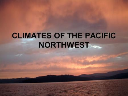 "CLIMATES OF THE PACIFIC NORTHWEST. Is there something that all Pacific Northwest climates have in common? general impressions of early ""settlers"": dry."