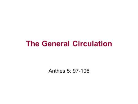 The General Circulation Anthes 5: 97-106. Global Pressure and Precipitation Zones.