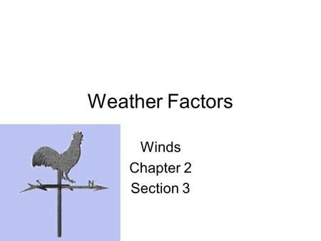 Weather Factors Winds Chapter 2 Section 3. Wind Cause by differences in air pressure –Air moves… High  Low.