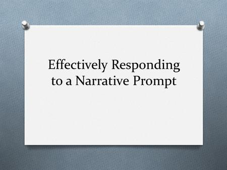 Effectively Responding to a Narrative Prompt. Analyze the prompt O What is the prompt asking you to do? O Underline key components in the prompt. O You.