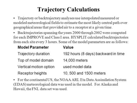 Trajectory Calculations Trajectory or backtrajectory analyses use interpolated measured or modeled meteorological fields to estimate the most likely central.