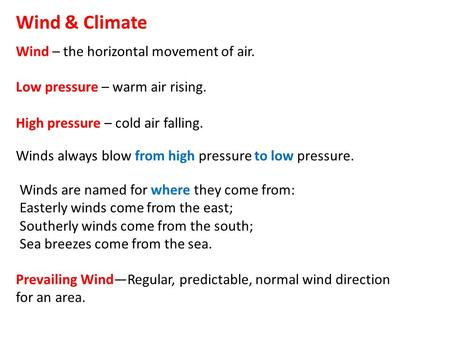 Wind & Climate Wind – the horizontal movement of air. Low pressure – warm air rising. High pressure – cold air falling. Winds always blow from high pressure.