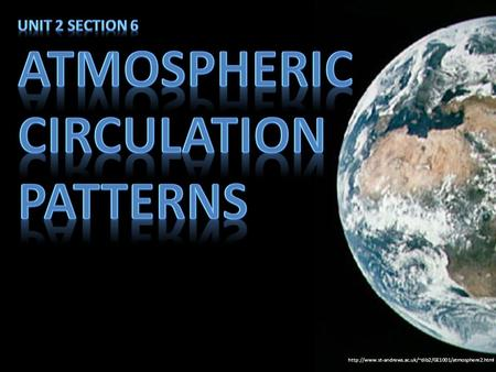 Atmospheric Circulation Patterns Unit 2 Section 6