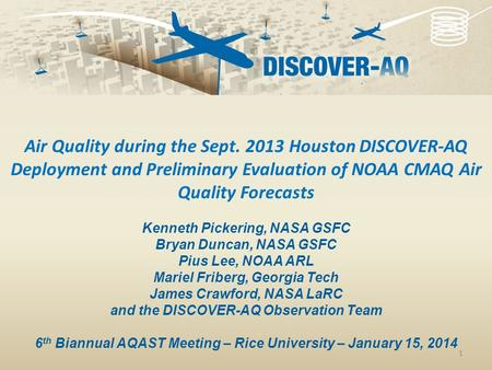1 Air Quality during the Sept. 2013 Houston DISCOVER-AQ Deployment and Preliminary Evaluation of NOAA CMAQ Air Quality Forecasts Kenneth Pickering, NASA.