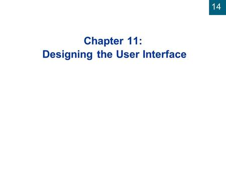 14 Chapter 11: Designing the User Interface. 14 Systems Analysis and Design in a Changing World, 3rd Edition 2 Identifying and Classifying Inputs and.