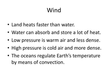 Wind Land heats faster than water.