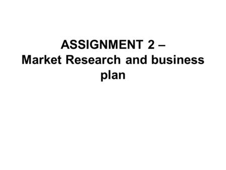 ASSIGNMENT 2 – Market Research and business plan.