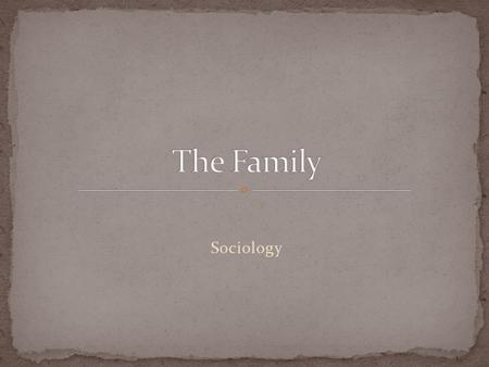 Sociology. What is the Family? Diversity in Families Sociological Perspectives on the family Homogamy and Propinquity Doing the work of the family Family.
