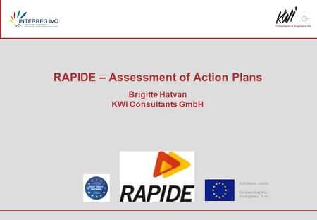 RAPIDE – Assessment of Action Plans Brigitte Hatvan KWI Consultants GmbH EUROPEAN UNION European Regional Development Fund.