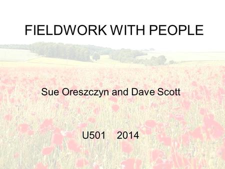 FIELDWORK WITH PEOPLE Sue Oreszczyn and Dave Scott U501 2014.