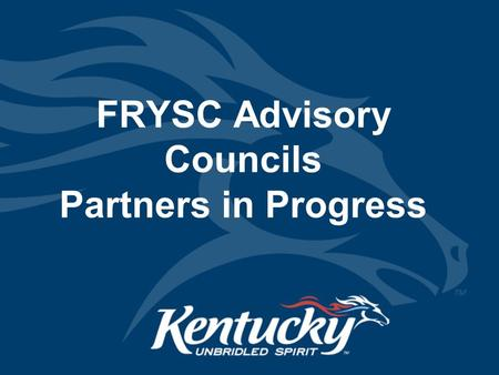 FRYSC Advisory Councils Partners in Progress. Cabinet for Health and Family Services The Reason Councils are referenced in KRS 156.497--FRYSC legislation.