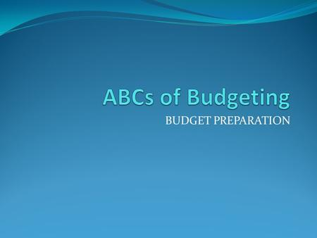 BUDGET PREPARATION. What is a Budget An itemized summary of expenditures Total sum of money allocated to your department A statement of the financial.