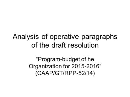 "Analysis of operative paragraphs of the draft resolution ""Program-budget of he Organization for 2015-2016"" (CAAP/GT/RPP-52/14)"