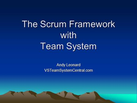 The Scrum Framework with Team System Andy Leonard VSTeamSystemCentral.com.