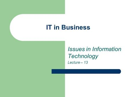 IT in Business Issues in Information Technology Lecture – 13.