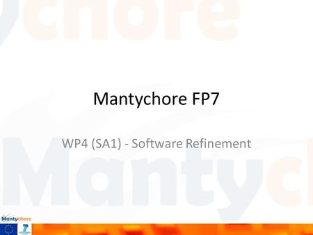 Mantychore FP7 WP4 (SA1) - Software Refinement. Objectives Main duties – Analysis of User Requirements – Implementation – Support and bug fixing This.