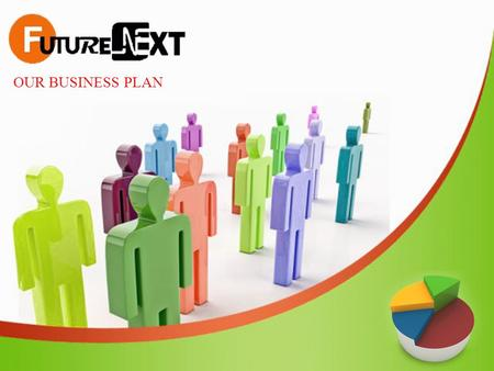 OUR BUSINESS PLAN. ABOUT US It is said that the most dreams come true to those who have the fervor to see them through. Adding brilliance to this power.