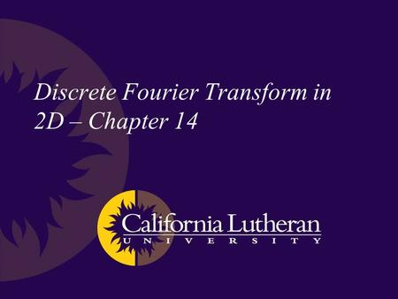 Discrete Fourier Transform in 2D – Chapter 14. Discrete Fourier Transform – 1D Forward Inverse M is the length (number of discrete samples)