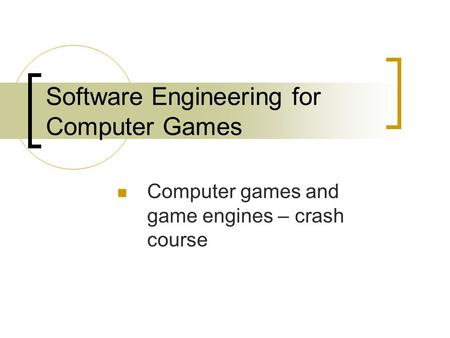 Software Engineering for Computer Games Computer games and game engines – crash course.
