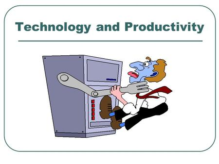 Technology and Productivity. What Are the Potential Benefits of Technology?