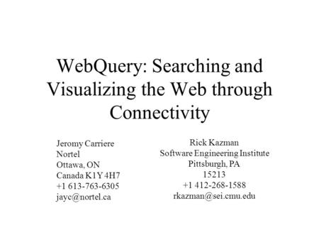 WebQuery: Searching and Visualizing the Web through Connectivity Rick Kazman Software Engineering Institute Pittsburgh, PA 15213 +1 412-268-1588