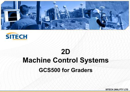 SITECH (WA) PTY LTD 2D Machine Control Systems GCS500 for Graders.