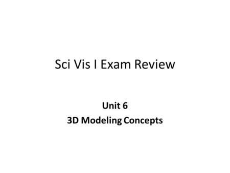 Unit 6 3D Modeling Concepts
