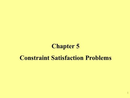1 Chapter 5 Constraint Satisfaction Problems. 2 Outlines  Constraint Satisfaction Problems  Backtracking Search for CSPs  Local Search for CSP  The.