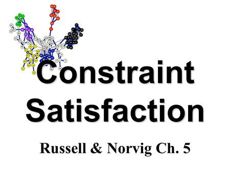 Constraint Satisfaction Russell & Norvig Ch. 5. Overview Constraint satisfaction offers a powerful problem- solving paradigm –View a problem as a set.